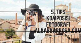 5 tips komposisi dalam fotografi