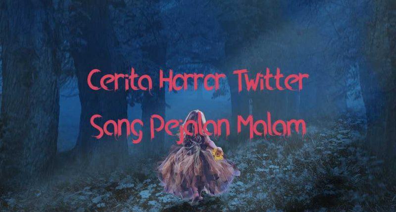 cerita horror twitter sang pejalan malam